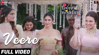Veere - Full Video | Veere Di Wedding | Kareena Kapoor Khan, Sonam Kapoor Ahuja, Swara & Shikha