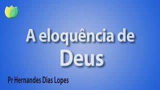 A eloquência de Deus - Pr Hernandes Dias Lopes