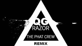 Q.G - Razor (The Phat Crew Remix) *FREE DOWNLOAD*