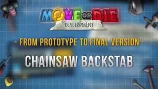 move or die development  chainsaw backstab