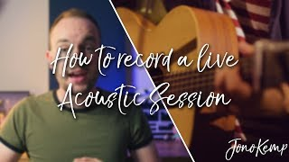 How To Shoot A LIVE Acoustic Session On A BUDGET!