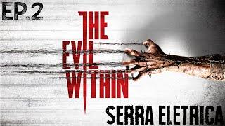 SERRA ELÉTRICA! | The Evil Within - Capítulo 3 | Ep. 2