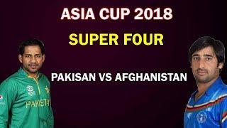 Asia Cup 2018 | Pakistan vs Afghanistan  | Pak vs Afg | Super Four Match 2nd Match