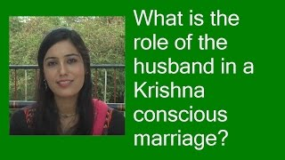 What is the role of the husband in a Krishna conscious marriage? by Mrinal Ghiya
