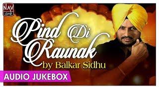 Pind Di Raunak - Balkar Sidhu | Superhit Collection of Punjabi Audio Songs | Nav Punjabi