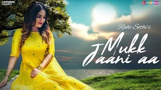 Mukk Jaani Aa (Full Song) - Ruhi Sethi | Bawa Gulzar | Sadhpuri | Latest Punjabi Song 2019 | Lokdhun
