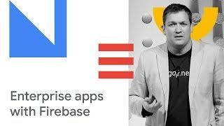 Enterprise Grade Mobile Apps with Firebase (Cloud Next