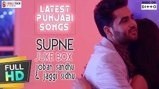 Latest Punjabi Songs ● Supne (Jukebox) ● Joban Sandhu ● Jaggi Sidhu ● New Punjabi Songs 2016