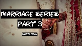 Marriage Series | Part 3 | Mufti Menk
