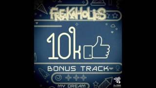 FreaKaholics - My Dream (SPECIAL 10K BONUS TRACK)