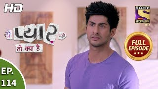 Yeh Pyaar Nahi Toh Kya Hai - Ep 114 - Full Episode - 23rd August, 2018