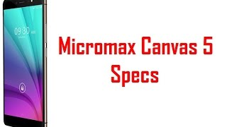 Micromax Canvas 5 Specs & Features