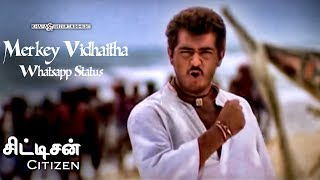 Merkey Vidhaitha - Whatsapp Status   Citizen Tamil Movie   Deva   Ajith Kumar   6