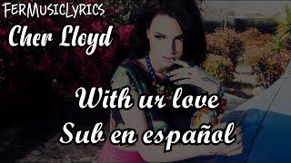 Cher Lloyd  With Ur Love Lyrics