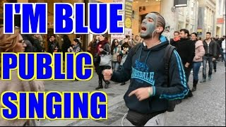 Public Singing  | I'm blue - Eiffel 65
