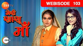 Meri Saasu Maa - Hindi Tv Show -  Episode 103  - May 24, 2016 - Zee Tv Serial - Webisode