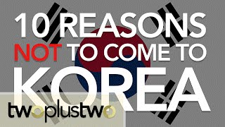 10 REASONS YOU SHOULD NOT COME TO KOREA