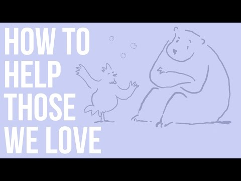 How to Help Those We Love