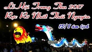 Lễ Hội Trung Thu 2017 Rực Rỡ Nhất Thái Nguyên Đêm 15/8  âm Lịch - Vietnam Tours Thái Nguyên