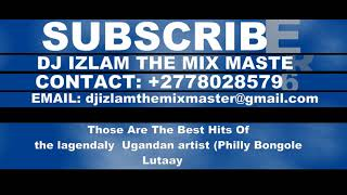 Philly Bongole Lutaaya Best NonStop MixTape By Dj Izlam +27780285796