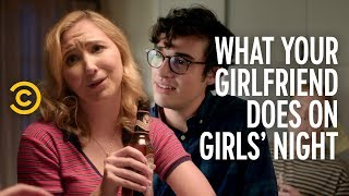 What Your Girlfriend Really Does on Girls' Night