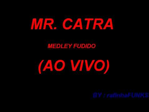 MR CATRA Medley Fudido AO VIVO