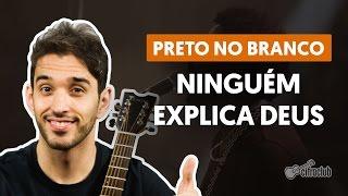 Ninguém Explica Deus - Preto no Branco (aula de violão simplificada)