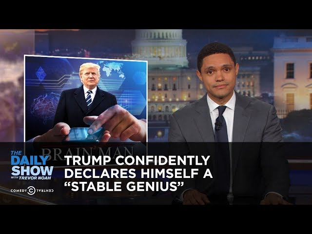 """Trump Confidently Declares Himself a """"Stable Genius"""": The Daily Show"""