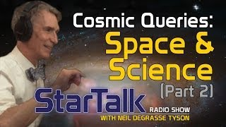 Cosmic Queries: Space and Science Part 2 (Full Episode)
