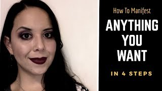 How To Manifest Anything You Want In 4 Steps
