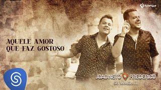 João Neto e Frederico - Aquele Amor Que Faz Gostoso (Clipe Oficial)