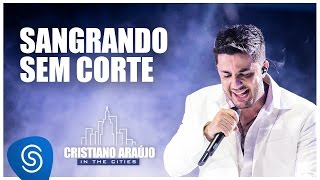 Cristiano Araújo - Sangrando sem Corte (DVD In The Cities) [Video Oficial]
