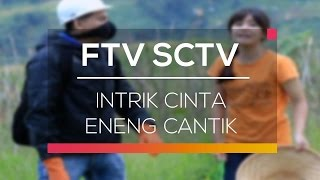 FTV SCTV - Intrik Cinta Eneng Cantik