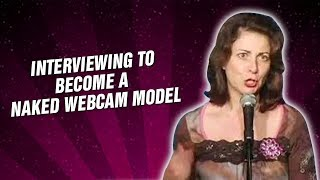 Interviewing To Become A Naked Webcam Model (Stand Up Comedy)