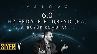60. Hz Fedâle b. Ubeyd (r.a) Büyük Komutan / Yalova