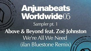 "Above & Beyond feat Zoë Johnston - ""We're All We Need"" (ilan Bluestone Remix)"