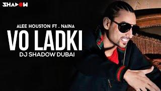 Alee Houston ft Naina - Vo Ladki | DJ Shadow Dubai Official Remix