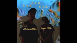 F.A.B. - DJ Kush R0llin & Daddy C00L (Official Audio)