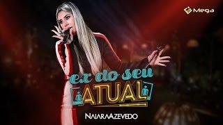 Naiara Azevedo - Ex do seu atual (Clipe Oficial)