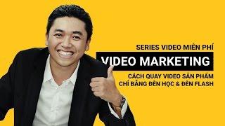 [Khóa học video marketing] - Cách quay Video sản phẩm trong Video quảng cáo - Video3ngay.com