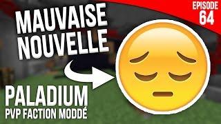 MAUVAISE NOUVELLE... - Episode 64 | PvP Faction Moddé - Paladium S4