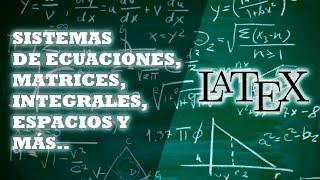 [LaTeX] Sistemas de ecuaciones, matrices, integrales, espacios y más