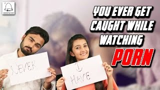 You Ever Get Caught While Watching Porn? || I Have Never Callenge #Ghanta Hai