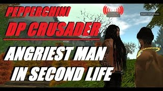 Second Life - Pepperchini: The DP Crusader (trolling)