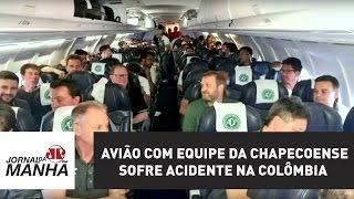 Avião com equipe da Chapecoense sofre acidente na Colômbia; autoridades falam em 76 mortes