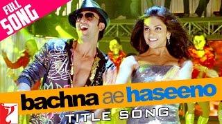 Bachna Ae Haseeno - Full Title Song | Ranbir Kapoor | Bipasha Basu | Deepika Padukone