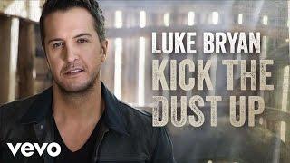 Luke Bryan - Kick The Dust Up (Audio)