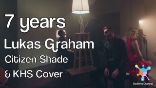 7 Years - Lukas Graham Lyrics (Citizen Shade & KHS Cover)