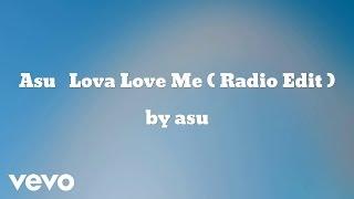 ASU - Lova Love Me ( Radio Edit ) (AUDIO)