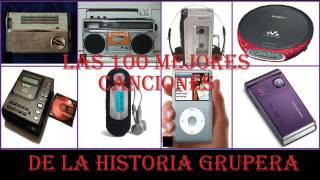 Las 100 Mejores Canciones de la Historia Grupera (Según El Tunel Grupero) - 1er Bloque -